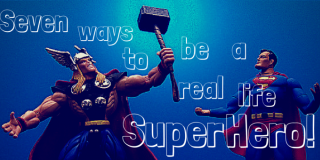 Seven Ways to be a Real Life Superhero!